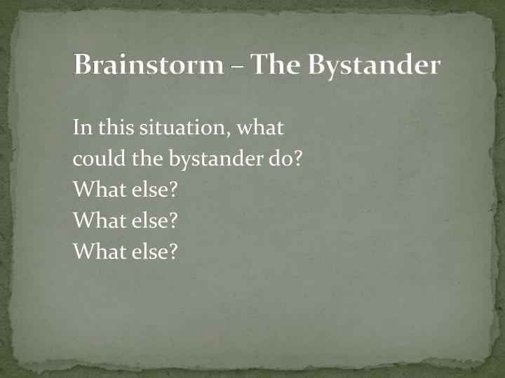 Brainstorm – The Bystander
