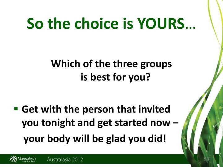 So the choice