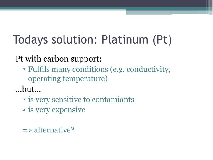 Todays solution: Platinum (Pt)