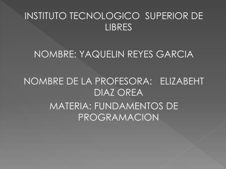 INSTITUTO TECNOLOGICO  SUPERIOR DE LIBRES