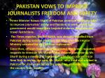 pakistan vows to improve journalists freedom and safety