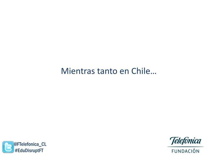 Mientras tanto en Chile…