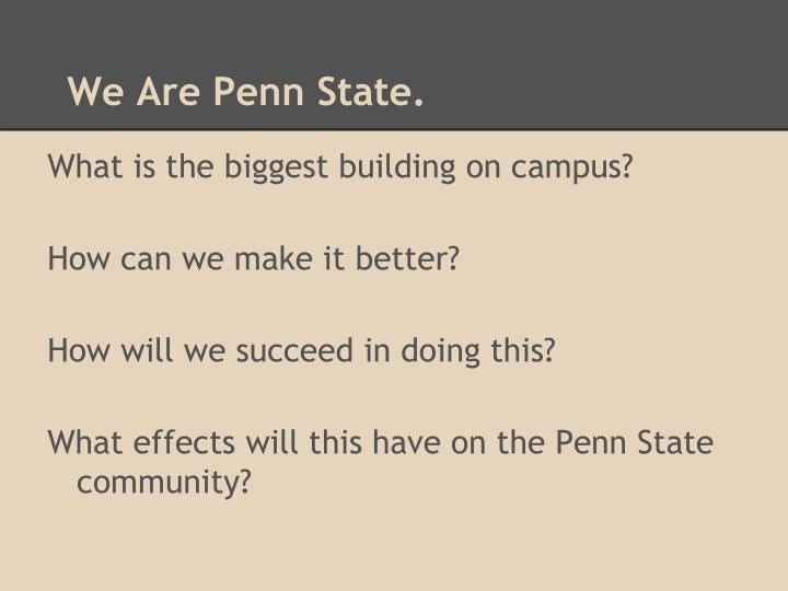 We Are Penn State.