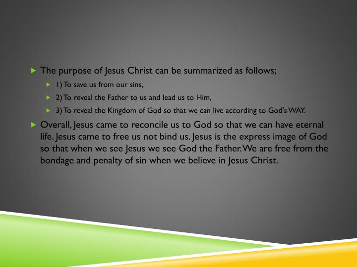 The purpose of Jesus Christ can be summarized as follows;