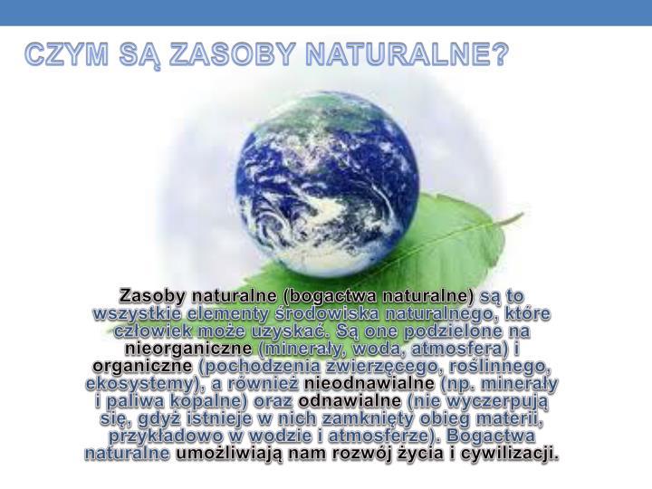 CZYM SĄ ZASOBY NATURALNE?