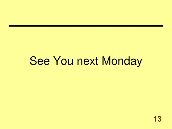 See You next Monday