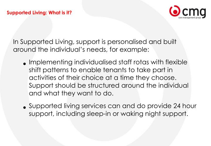 In Supported Living, support is personalised and built around the individual's needs, for example: