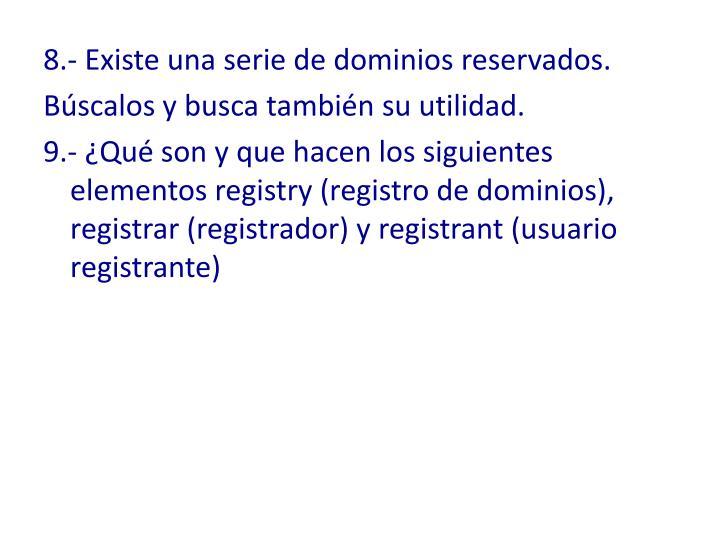8.- Existe una serie de dominios reservados.