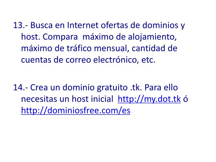 13.- Busca en Internet ofertas de dominios y host. Compara  máximo de alojamiento, máximo de tráfico mensual, cantidad de cuentas de correo electrónico, etc.