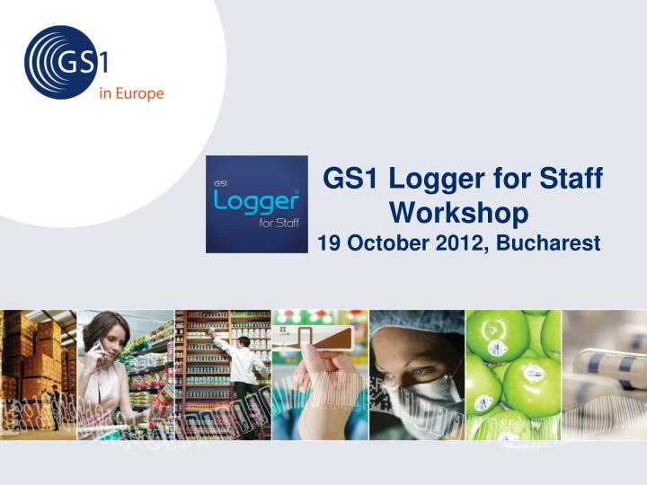 Gs1 logger for staff workshop 19 october 2012 bucharest