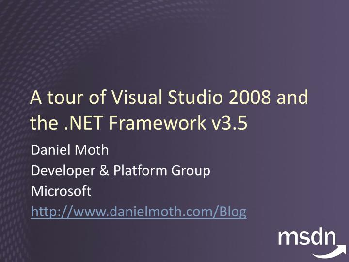 A tour of visual studio 2008 and the net framework v3 5