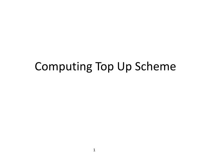 Computing top up scheme