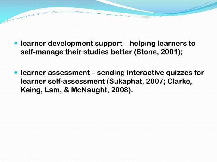 learner development support – helping learners to self-manage their studies better (Stone, 2001);
