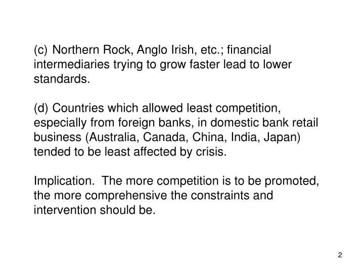 (c)	Northern Rock, Anglo Irish, etc.; financial intermediaries trying to grow faster lead to lower s...
