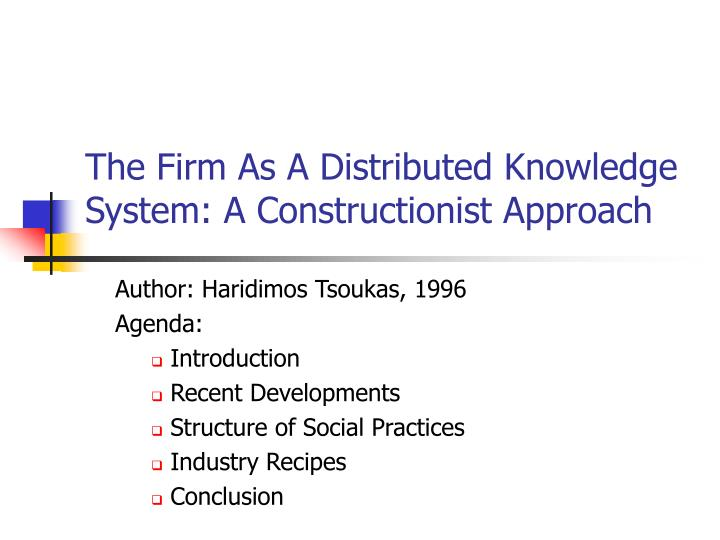 The firm as a distributed knowledge system a constructionist approach