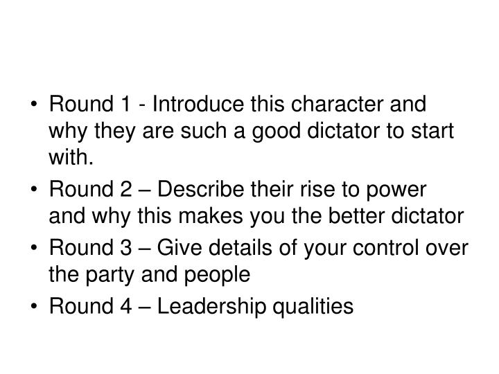 Round 1 - Introduce this character and why they are such a good dictator to start with.
