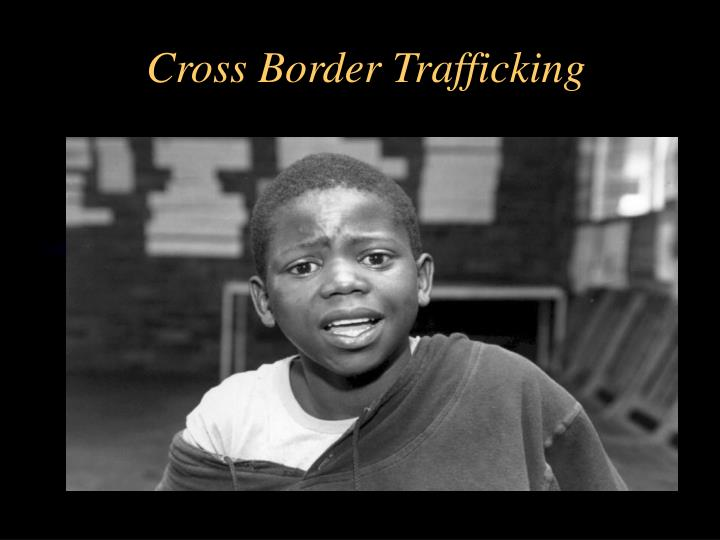 Cross Border Trafficking