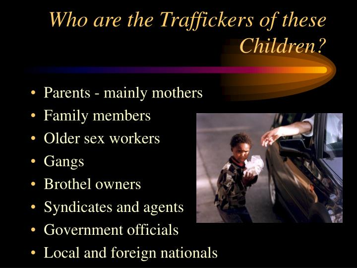 Who are the Traffickers of these Children?