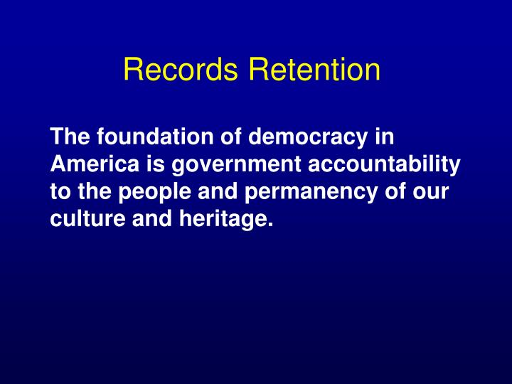 The foundation of democracy in America is government accountability to the people and permanency of our culture and heritage.