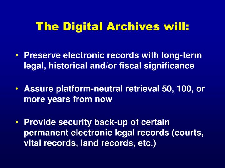 The Digital Archives will: