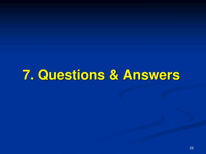 7. Questions & Answers