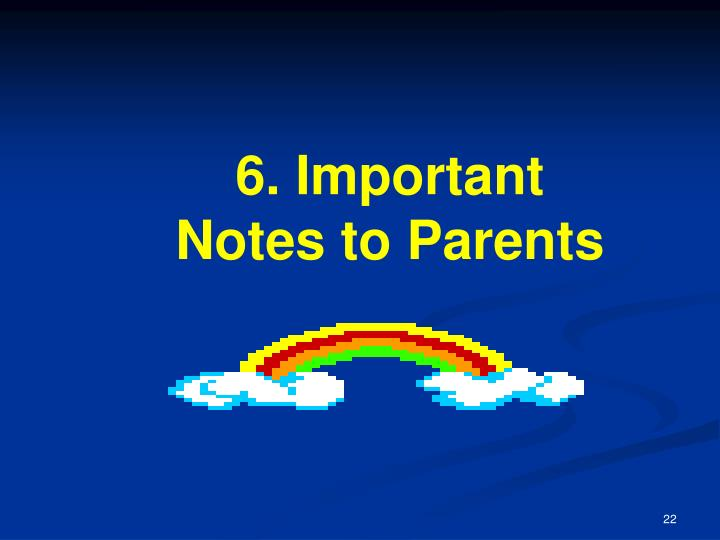 6. Important Notes to Parents