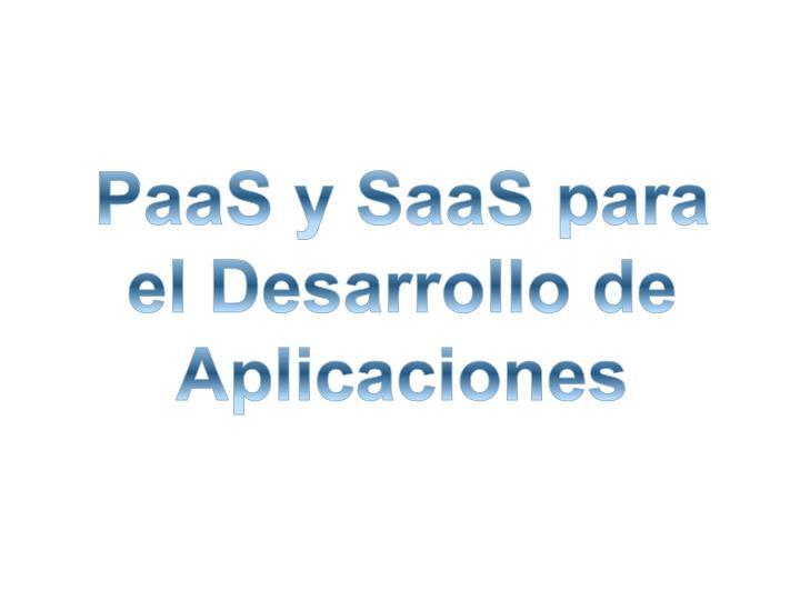 PaaS y SaaS para el Desarrollo de Aplicaciones