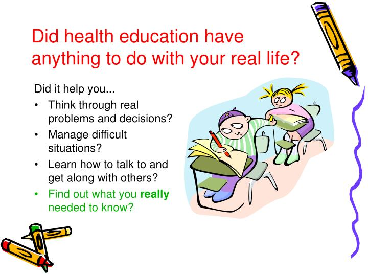 Did health education have anything to do with your real life