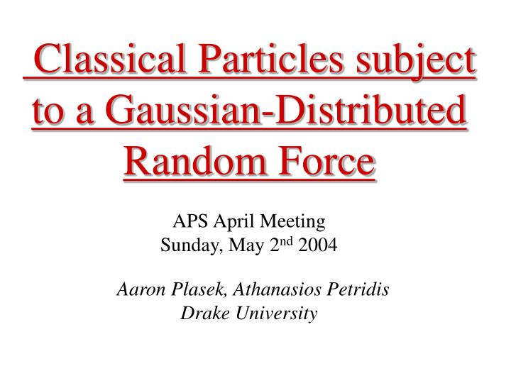 Classical Particles subject to a Gaussian-Distributed Random Force