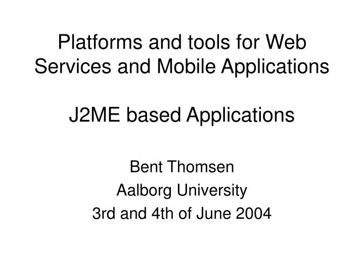 Platforms and tools for Web Services and Mobile Applications