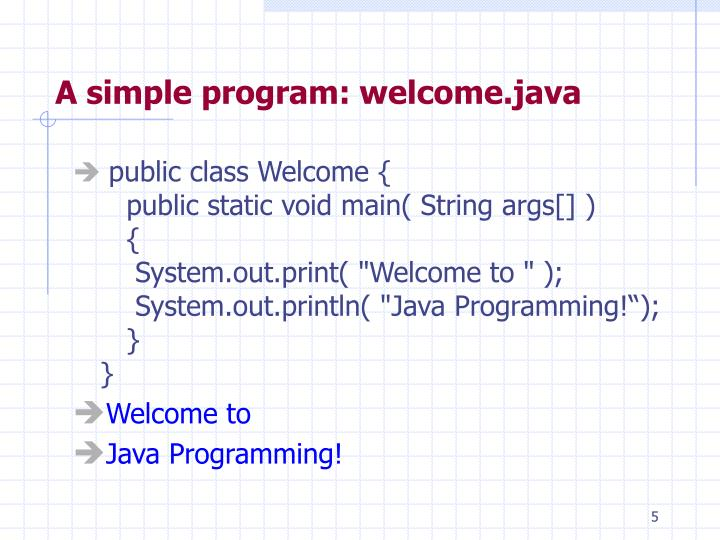 A simple program: welcome.java