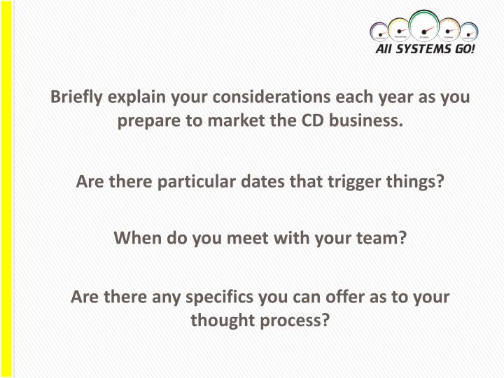 Briefly explain your considerations each year as you prepare to market the CD business.