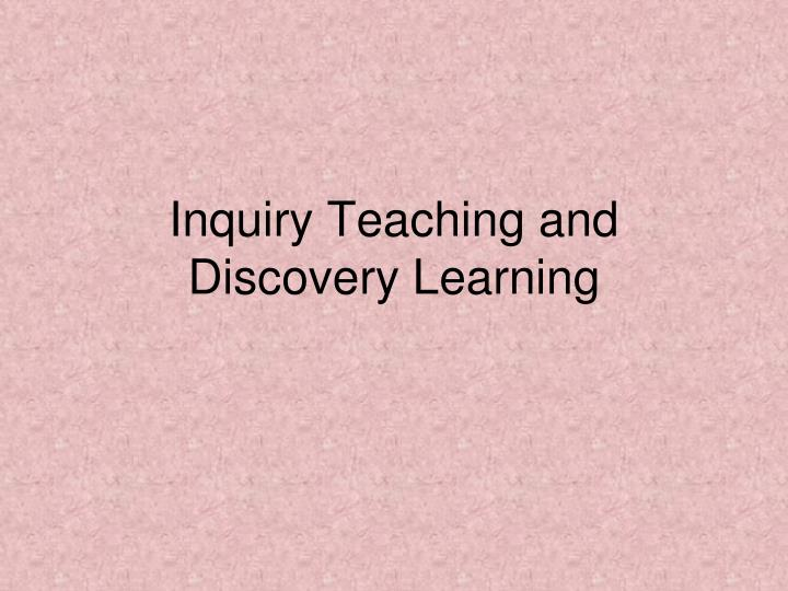 Inquiry Teaching and Discovery Learning