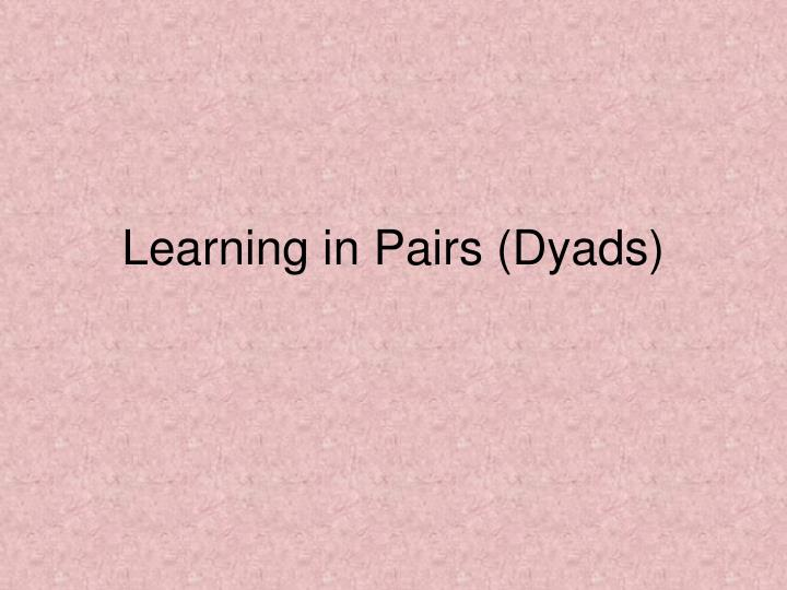 Learning in Pairs (Dyads)