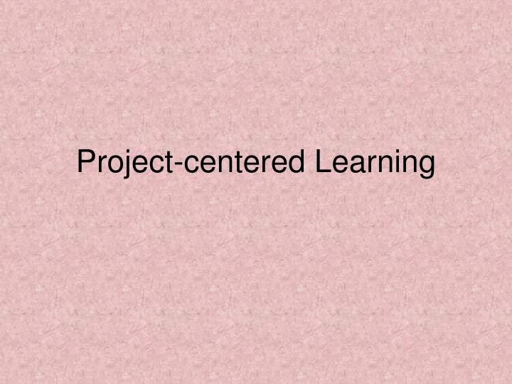 Project-centered Learning