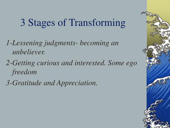 3 Stages of Transforming