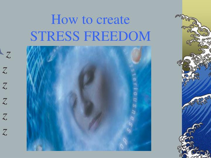 How to create stress freedom