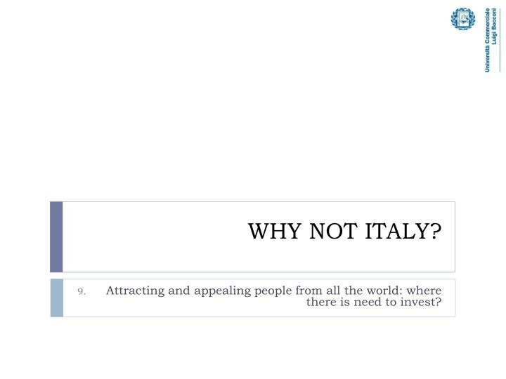 WHY NOT ITALY?