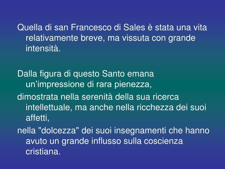 Quella di san Francesco di Sales è stata una vita relativamente breve, ma vissuta con grande intensità.