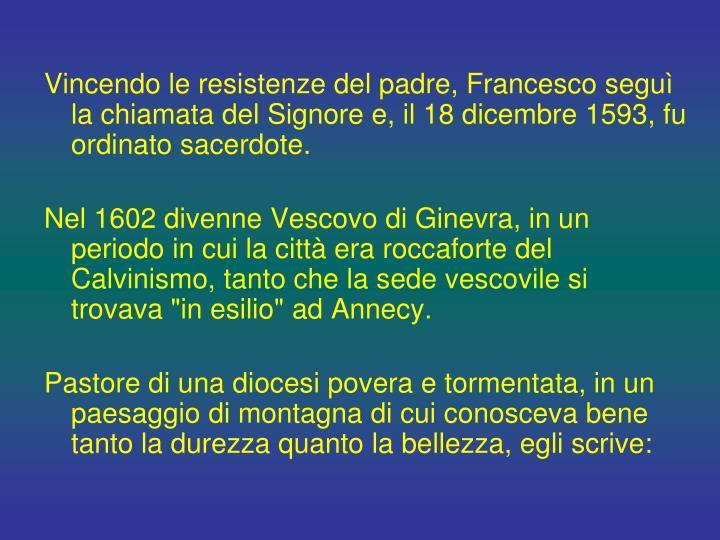 Vincendo le resistenze del padre, Francesco seguì la chiamata del Signore e, il 18 dicembre 1593, fu ordinato sacerdote.
