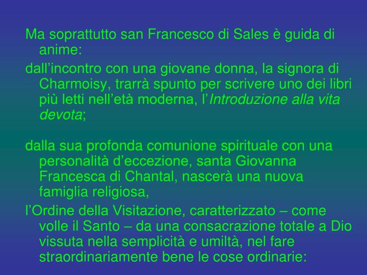 Ma soprattutto san Francesco di Sales è guida di anime: