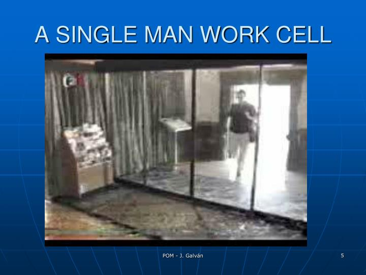 A SINGLE MAN WORK CELL