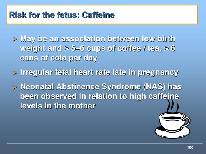 Risk for the fetus: Caffeine