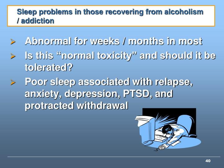 Sleep problems in those recovering from alcoholism / addiction