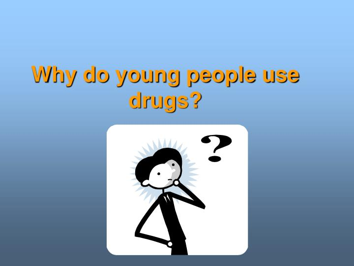 Why do young people use drugs?