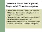 questions about the origin and dispersal of h sapiens sapiens