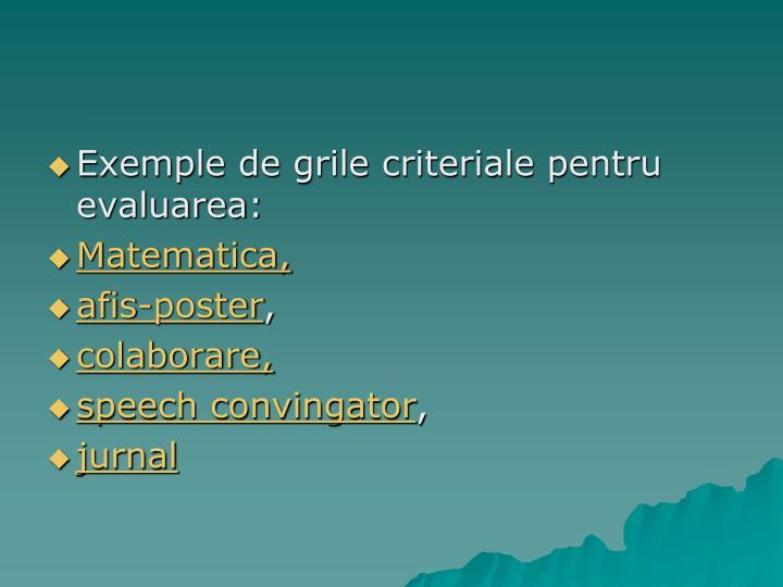 Exemple de grile criteriale pentru evaluarea: