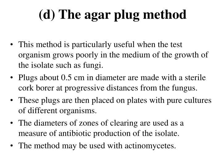 (d) The agar plug method