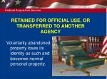 retained for official use or transferred to another agency