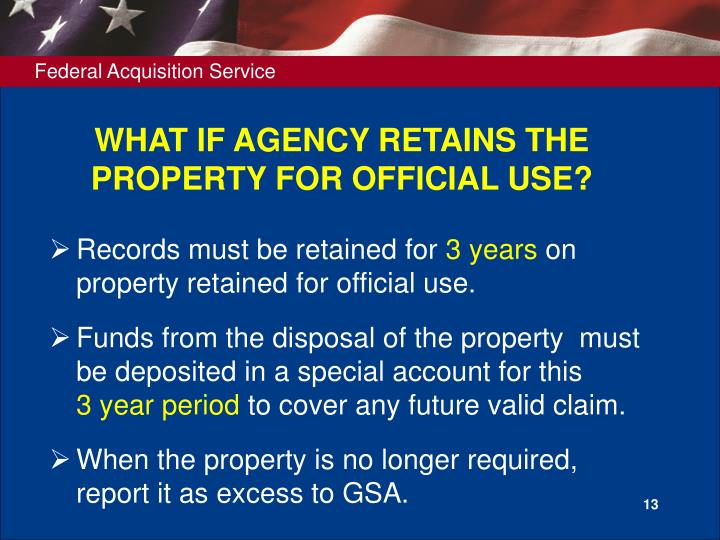 WHAT IF AGENCY RETAINS THE PROPERTY FOR OFFICIAL USE?